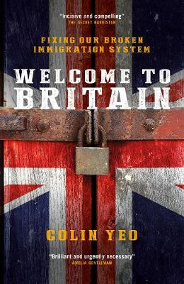 Welcome to Britain: Fixing Our Broken Immigration System (Hardback)