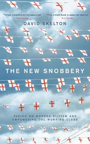 The New Snobbery: Taking on modern elitism and empowering the working class (Hardback)