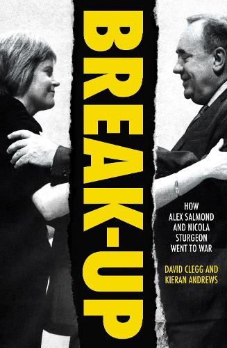 Break-Up: How Alex Salmond and Nicola Sturgeon Went to War (Hardback)