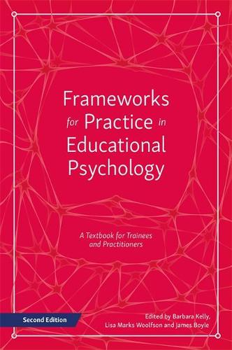 Frameworks for Practice in Educational Psychology, Second Edition: A Textbook for Trainees and Practitioners (Paperback)