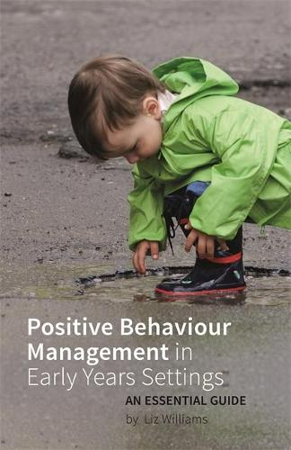 Positive Behaviour Management in Early Years Settings: An Essential Guide (Paperback)