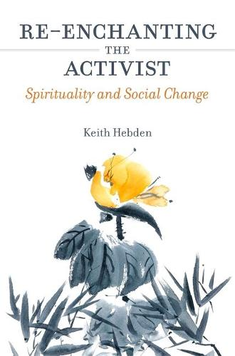 Re-enchanting the Activist: Spirituality and Social Change (Paperback)
