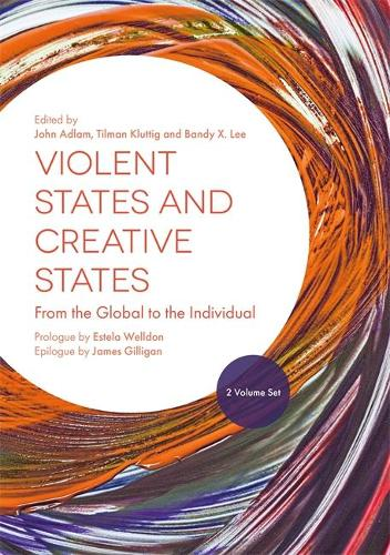Violent States and Creative States (2 Volume Set): From the Global to the Individual
