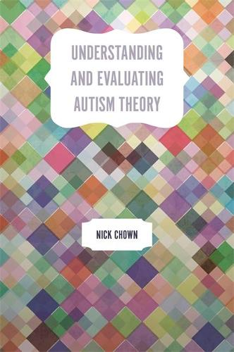Understanding and Evaluating Autism Theory (Paperback)