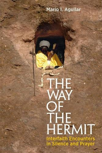 The Way of the Hermit: Interfaith Encounters in Silence and Prayer (Paperback)