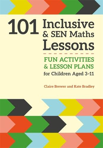 101 Inclusive and SEN Maths Lessons: Fun Activities and Lesson Plans for Children Aged 3 - 11 - 101 Inclusive and Sen Lessons (Paperback)