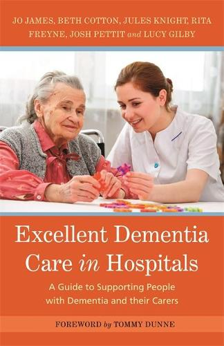 Excellent Dementia Care in Hospitals: A Guide to Supporting People with Dementia and Their Carers (Paperback)