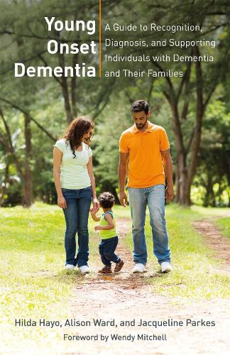 Young Onset Dementia: A Guide to Recognition, Diagnosis, and Supporting Individuals with Dementia and Their Families (Paperback)