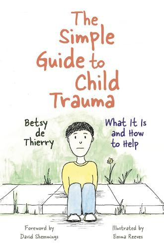 The Simple Guide to Child Trauma: What it is and How to Help - Simple Guides (Paperback)