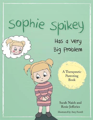 Sophie Spikey Has a Very Big Problem: A Story About Refusing Help and Needing to be in Control - Therapeutic Parenting Books (Paperback)