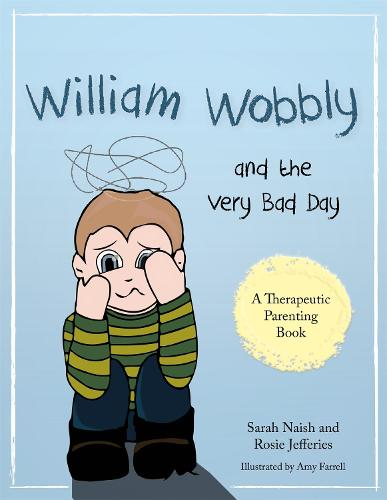 William Wobbly and the Very Bad Day: A Story About When Feelings Become Too Big - Therapeutic Parenting Books (Paperback)