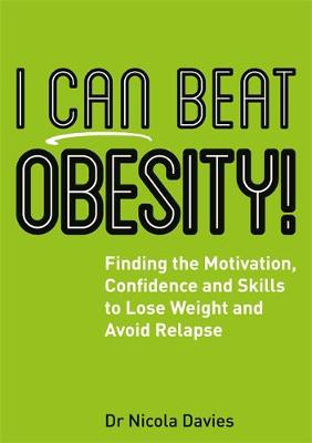 I Can Beat Obesity!: Finding the Motivation, Confidence and Skills to Lose Weight and Avoid Relapse - I Can Beat (Paperback)