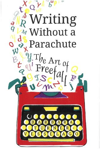 Writing Without a Parachute: The Art of Freefall (Paperback)