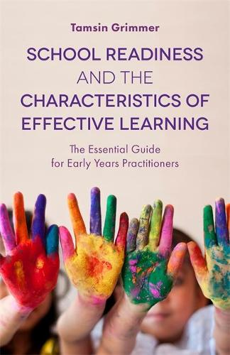 School Readiness and the Characteristics of Effective Learning: The Essential Guide for Early Years Practitioners (Paperback)