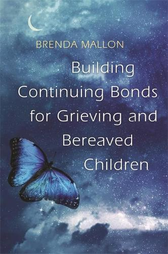 Building Continuing Bonds for Grieving and Bereaved Children: A Guide for Counsellors and Practitioners (Paperback)
