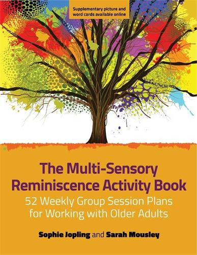 The Multi-Sensory Reminiscence Activity Book: 52 Weekly Group Session Plans for Working with Older Adults (Paperback)
