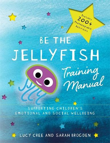 Be the Jellyfish Training Manual: Supporting Children's Social and Emotional Wellbeing (Paperback)