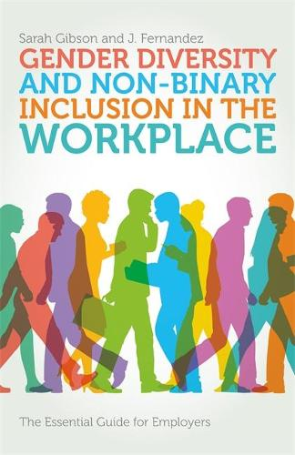 Gender Diversity and Non-Binary Inclusion in the Workplace: The Essential Guide for Employers (Paperback)