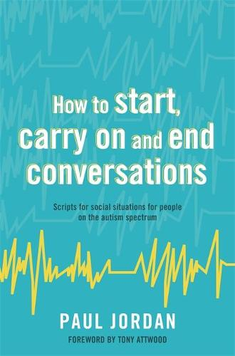 How to start, carry on and end conversations: Scripts for Social Situations for People on the Autism Spectrum (Paperback)