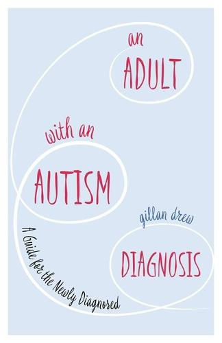 An Adult with an Autism Diagnosis: A Guide for the Newly Diagnosed (Paperback)