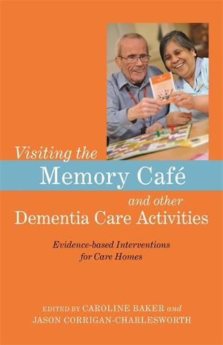 Visiting the Memory Cafe and other Dementia Care Activities: Evidence-based Interventions for Care Homes (Paperback)