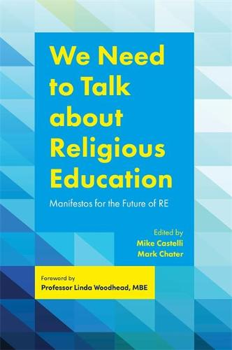 Cover We Need to Talk about Religious Education: Manifestos for the Future of Re