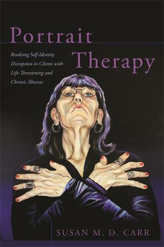 Portrait Therapy: Resolving Self-Identity Disruption in Clients with Life-Threatening and Chronic Illnesses (Paperback)