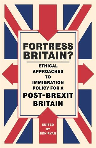 Fortress Britain?: Ethical Approaches to Immigration Policy for a Post-Brexit Britain (Paperback)