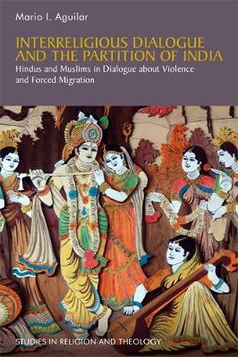 Interreligious Dialogue and the Partition of India: Hindus and Muslims in Dialogue About Violence and Forced Migration (Paperback)