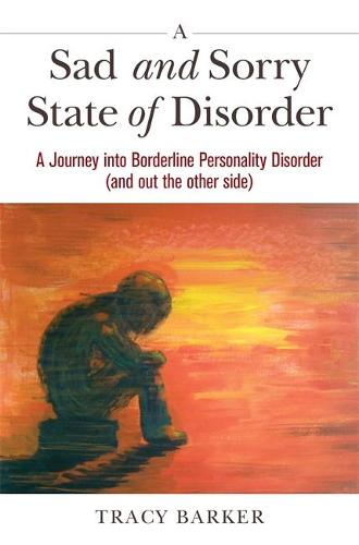 A Sad and Sorry State of Disorder: A Journey into Borderline Personality Disorder (and out the other side) (Paperback)