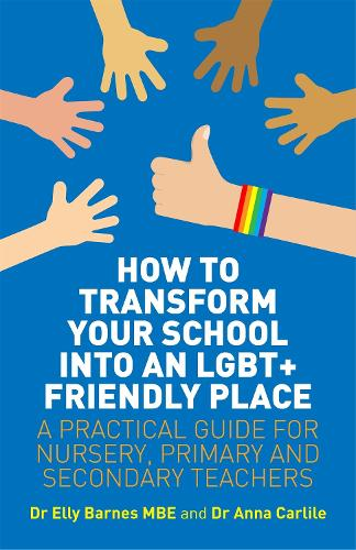 How to Transform Your School into an LGBT+ Friendly Place: A Practical Guide for Nursery, Primary and Secondary Teachers (Paperback)