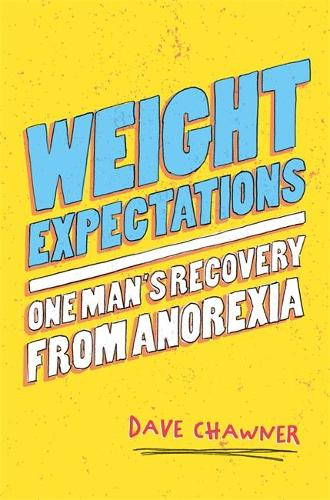 Weight Expectations: One Man's Recovery from Anorexia (Paperback)