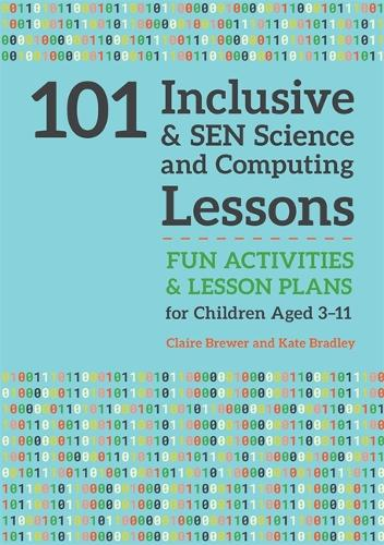 101 Inclusive and SEN Science and Computing Lessons: Fun Activities and Lesson Plans for Children Aged 3 - 11 - 101 Inclusive and Sen Lessons (Paperback)