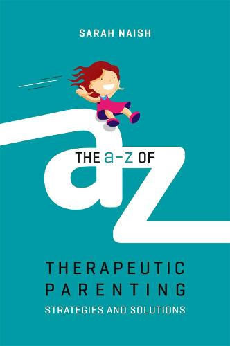 The A-Z of Therapeutic Parenting: Strategies and Solutions - Therapeutic Parenting Books (Paperback)