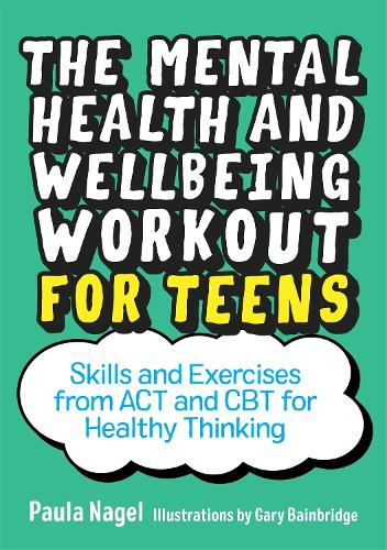 The Mental Health and Wellbeing Workout for Teens: Skills and Exercises from Act and CBT for Healthy Thinking (Paperback)