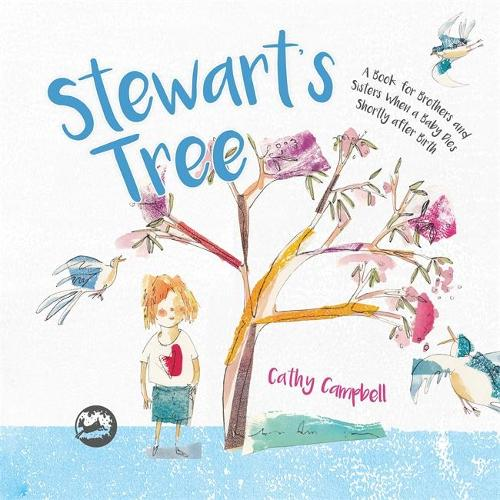 Stewart's Tree: A Book for Brothers and Sisters When a Baby Dies Shortly After Birth (Hardback)