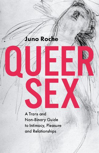 Queer Sex: A TRANS and Non-Binary Guide to Intimacy, Pleasure and Relationships (Paperback)