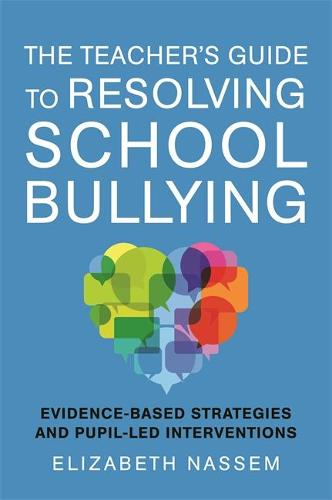 The Teacher's Guide to Resolving School Bullying: Evidence-Based Strategies and Pupil-LED Interventions (Paperback)