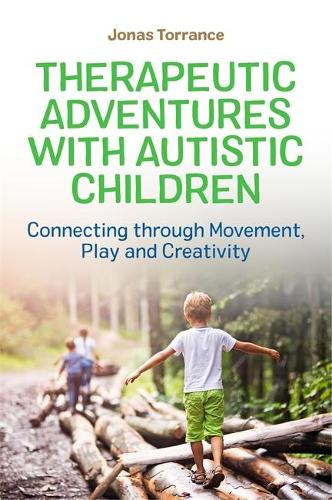 Therapeutic Adventures with Autistic Children: Connecting Through Movement, Play and Creativity (Paperback)
