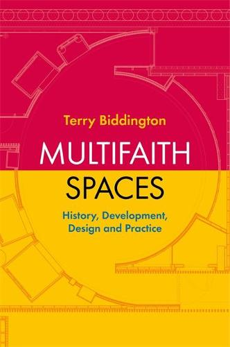 Multifaith Spaces: History, Development, Design and Practice (Paperback)