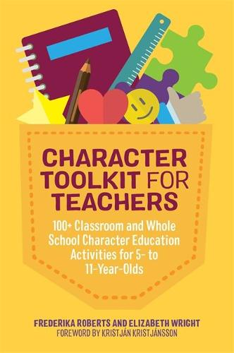 Character Toolkit for Teachers: 100+ Classroom and Whole School Character Education Activities for 5- to 11-Year-Olds (Paperback)