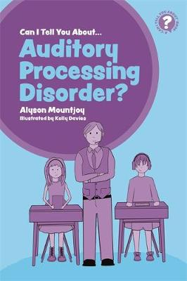 Can I tell you about Auditory Processing Disorder?: A Guide for Friends, Family and Professionals - Can I Tell You About...? (Paperback)
