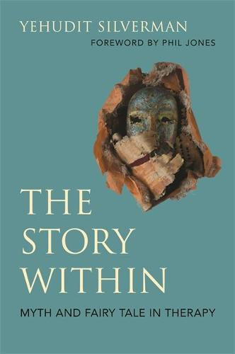 The Story Within - Myth and Fairy Tale in Therapy (Paperback)
