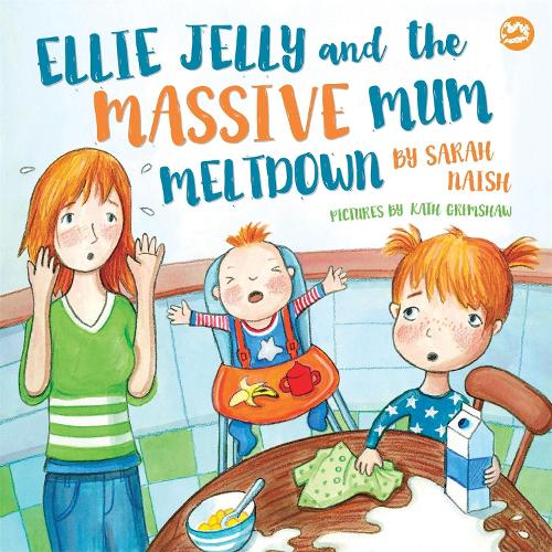 Ellie Jelly and the Massive Mum Meltdown: A Story About When Parents Lose Their Temper and Want to Put Things Right (Hardback)