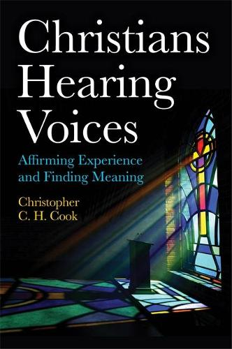 Christians Hearing Voices: Affirming Experience and Finding Meaning (Paperback)