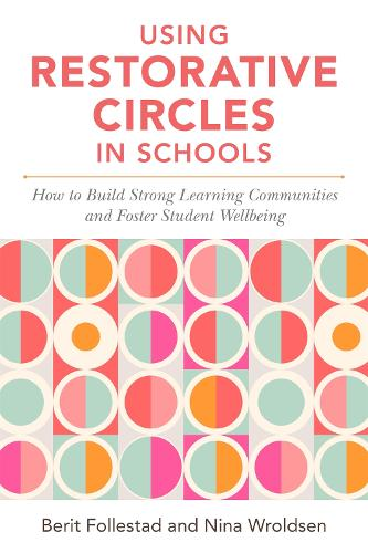 Using Restorative Circles in Schools: How to Build Strong Learning Communities and Foster Student Wellbeing (Paperback)