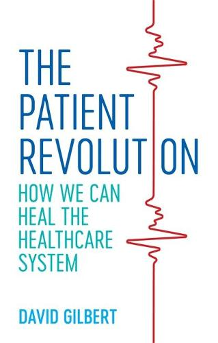 The Patient Revolution: How We Can Heal the Healthcare System (Paperback)