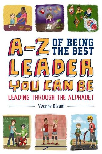 A-Z of Being the Best Leader You Can Be: Leading Through the Alphabet (Hardback)