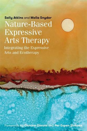 Nature-Based Expressive Arts Therapy: Integrating the Expressive Arts and Ecotherapy (Paperback)