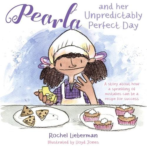 Pearla and her Unpredictably Perfect Day: A story about how a sprinkling of mistakes can be a recipe for success (Hardback)